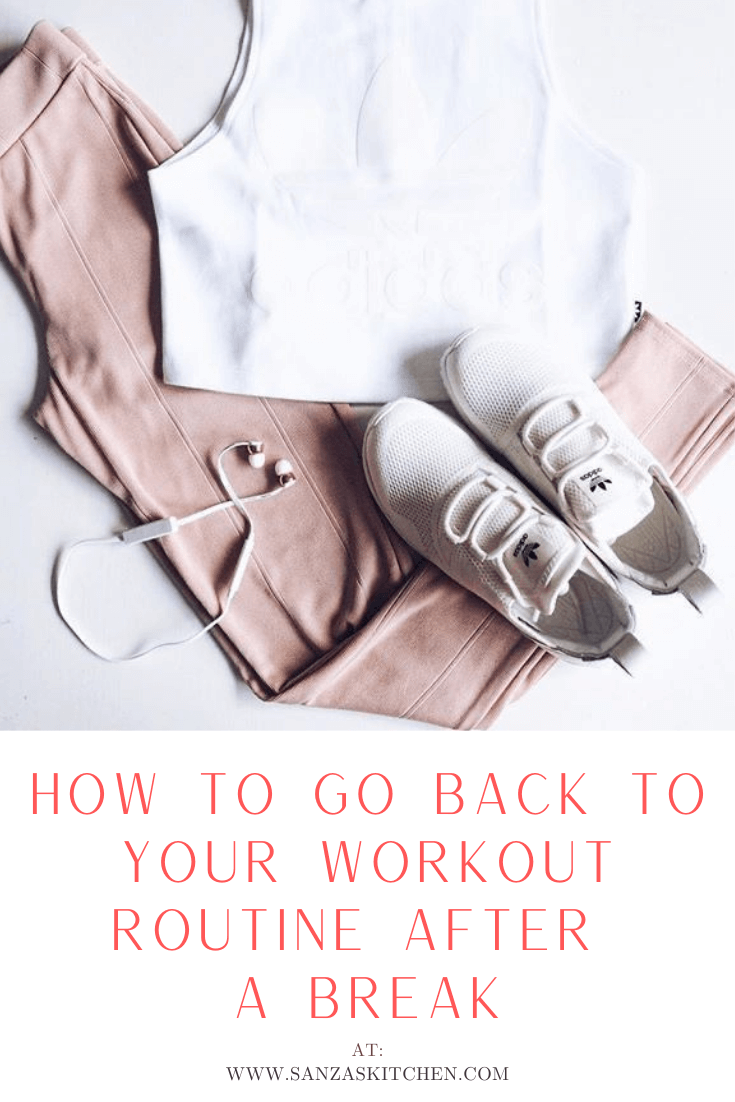 How to go Back to Your Workout Routine After a Break by Sanza's Chic Kitchen